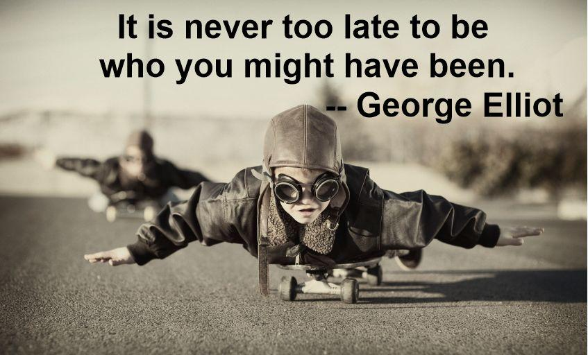 Inspirational-Quote-It-Is-Never-Too-Late-To-Be-Who-You-Might-Have-Been-George-Elliot